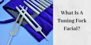 What Is A Tuning Fork Facial - Tuning Forks