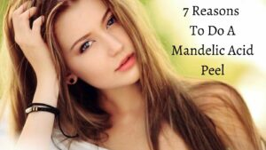7 Reasons To Do A Mandelic Acid Peel - Beautiful Woman