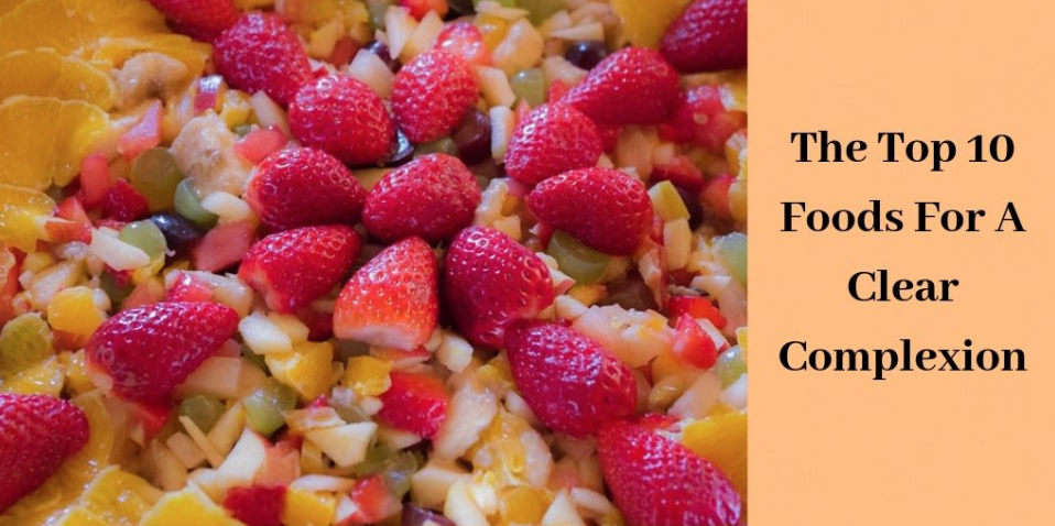 The 10 Best Foods For A Clear Complexion - Colorful Food