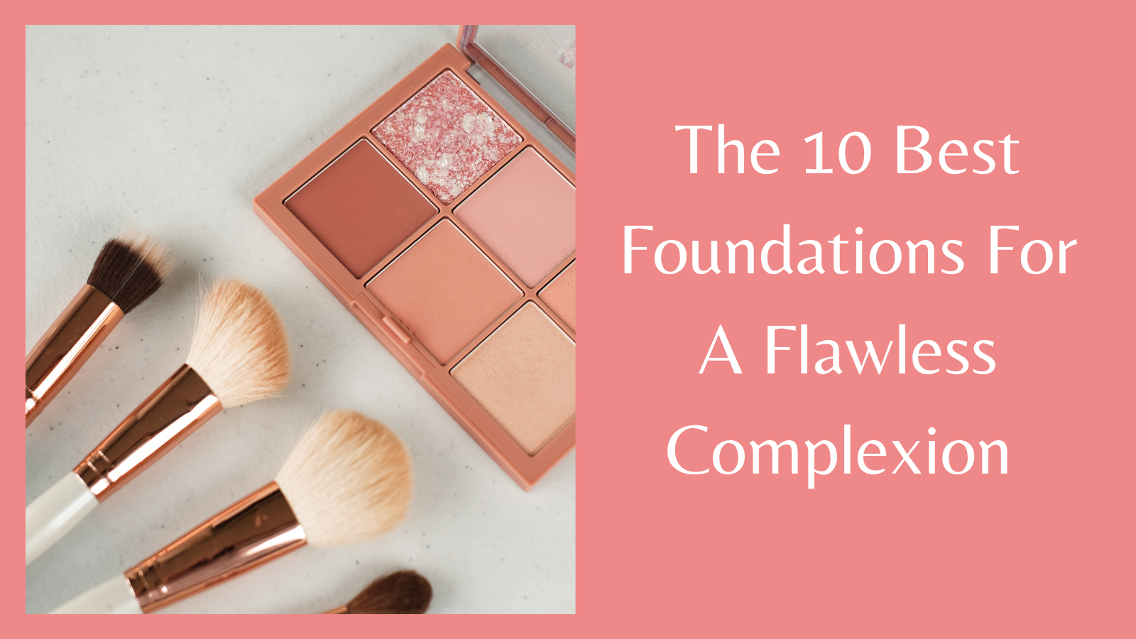 The 10 Best Foundations - Makeup and Brushes