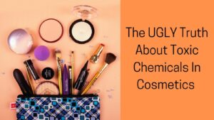 Toxic Chemicals In Cosmetics - Makeup