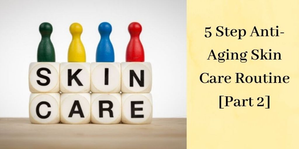 5 Step Anti-Aging Skin Care Routine [Part 2] - Skin Care Blocks