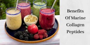 Benefits Of Marine Collagen Peptides - Beautiful Smoothies