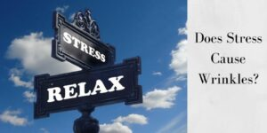 Does Stress Cause Wrinkles - Stress And Relax Sign