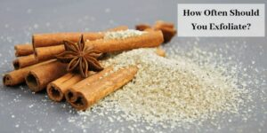 How Often Should You Exfoliate - Sugar & Cinnamon Sticks