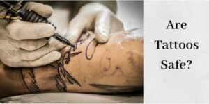 Are Tattoos Safe - Person Getting A Tattoo