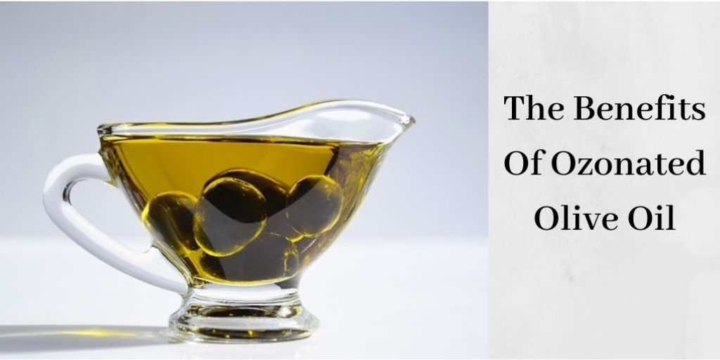 The Benefits Of Ozonated Olive Oil - Ozonated Olive Oil With Olives